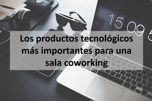 Los productos tecnológicos más importantes para una sala coworking