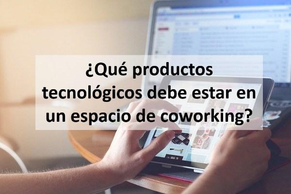 ¿Qué productos tecnológicos debe estar en un espacio de coworking?
