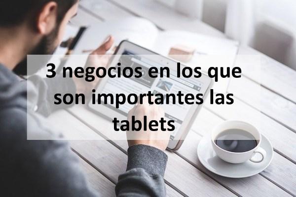 3 negocios en los que son importantes las tablets