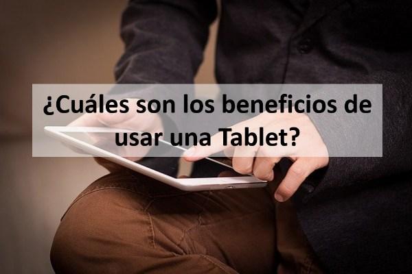 ¿Cuáles son los beneficios de usar una Tablet?