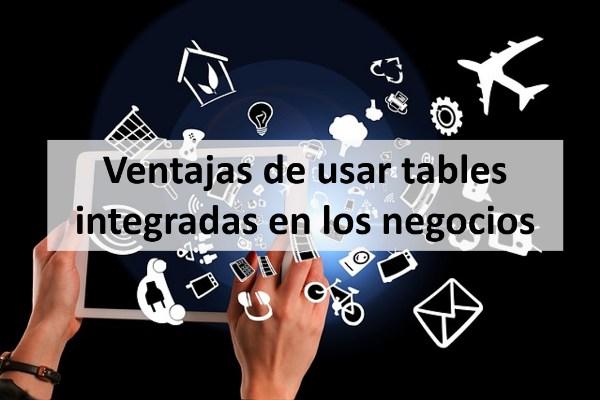 Ventajas de usar tables integradas en los negocios